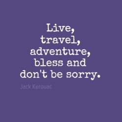 live-travel-adventure-bless-and don't be sorry